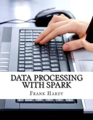 Data Processing with Spark by Frank Hardy