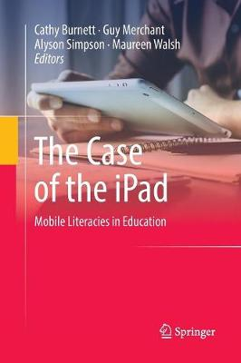 The Case of the iPad: Mobile Literacies in Education by Cathy Burnett