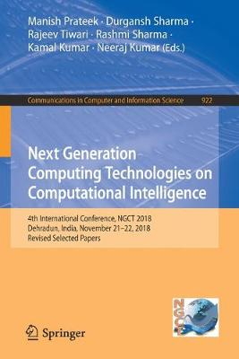 Next Generation Computing Technologies on Computational Intelligence: 4th International Conference, NGCT 2018, Dehradun, India, November 21-22, 2018, Revised Selected Papers by Manish Prateek