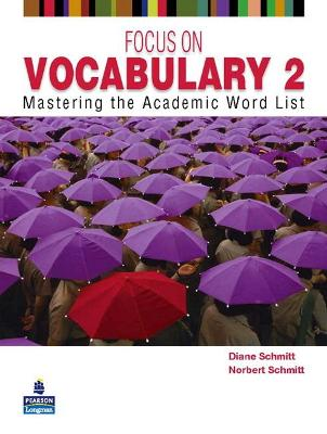 Focus on Vocabulary 2 Focus on Vocabulary 2: Mastering the Academic Word List 2 by Diane Schmitt