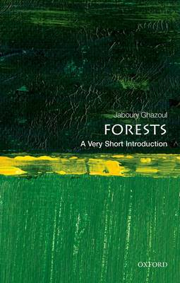 Forests: A Very Short Introduction by Jaboury Ghazoul