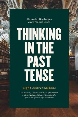 Thinking in the Past Tense: Eight Conversations by Alexander Bevilacqua