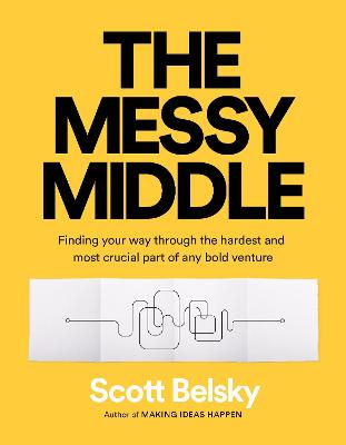 The Messy Middle: Finding Your Way Through the Hardest and Most Crucial Part of Any Bold Venture book