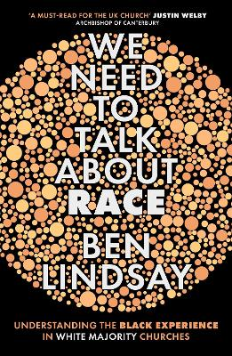 We Need To Talk About Race: Understanding the Black Experience in White Majority Churches by Ben Lindsay
