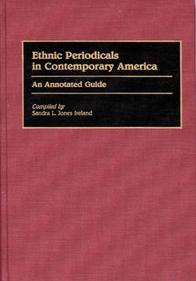 Ethnic Periodicals in Contemporary America by Sandra L.Jones Ireland