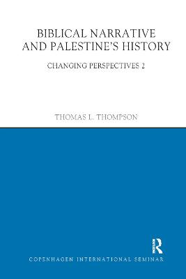 Biblical Narrative and Palestine's History: Changing Perspectives 2 by Thomas L. Thompson