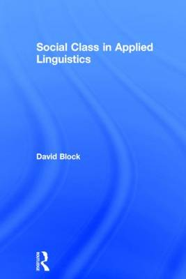 Social Class in Applied Linguistics by David Block