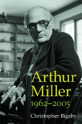 Arthur Miller by Christopher Bigsby