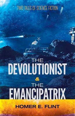 Devolutionist and the Emancipatrix by Homer Flint