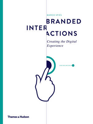 Branded Interactions: Creating the Digital Experience by Marco Spies