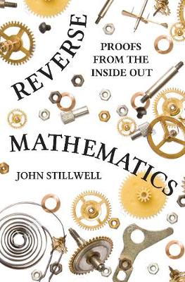 Reverse Mathematics by John Stillwell