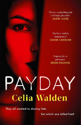 Payday: The instant Top 10 bestseller and the most addictive 'what would you do?' thriller you'll read this year by Celia Walden