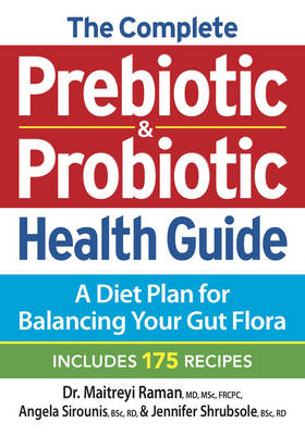 The Complete Prebiotic and Probiotic Health Guide by Maitreyi Raman