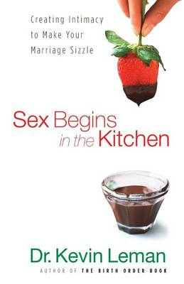 Sex Begins in the Kitchen by Kevin Leman