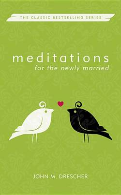 Meditations for the Newly Married by John M. Drescher