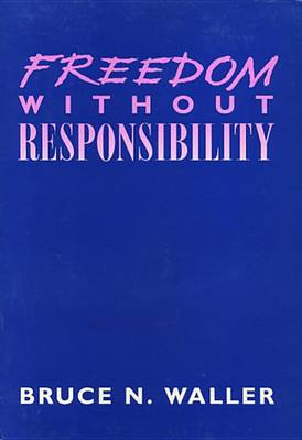 Freedom without Responsibility by Bruce N. Waller