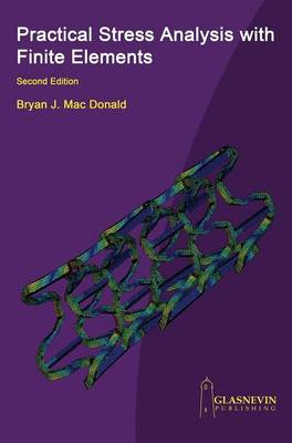 Practical Stress Analysis with Finite Elements by Bryan J. MacDonald