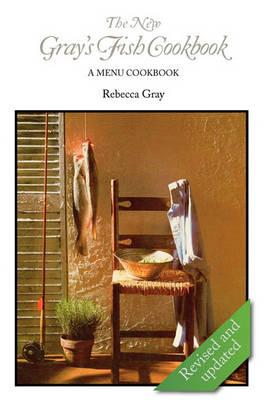 The New Gray's Fish Cookbook by Rebecca Gray