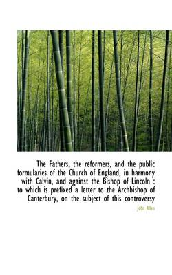 The Fathers, the Reformers, and the Public Formularies of the Church of England, in Harmony with Cal book