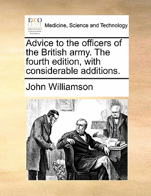 Advice to the Officers of the British Army. the Fourth Edition, with Considerable Additions by John Williamson