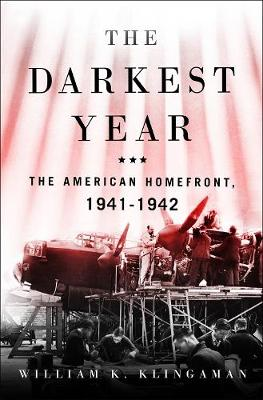 The Darkest Year: The American Home Front 1941-1942 by William K. Klingaman