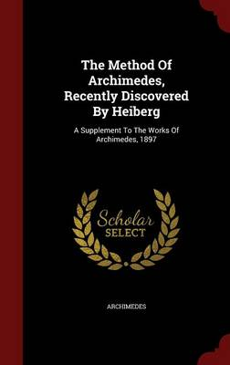 Method of Archimedes, Recently Discovered by Heiberg by Archimedes