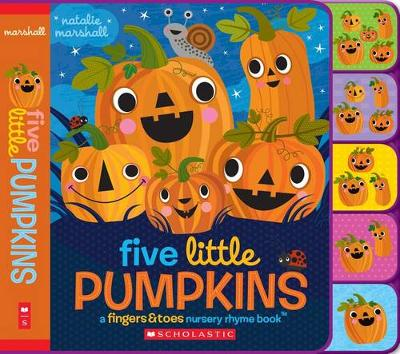 Five Little Pumpkins: A Fingers & Toes Nursery Rhyme Book by Natalie Marshall