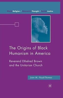 The Origins of Black Humanism in America by Juan M. Floyd-Thomas