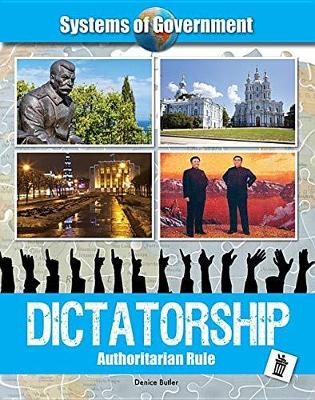 Dictatorship: Authoritarian Rule by Denice Butler