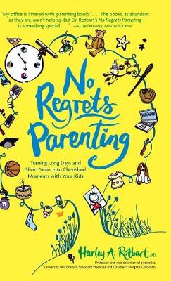No Regrets Parenting by Harley A Rotbart