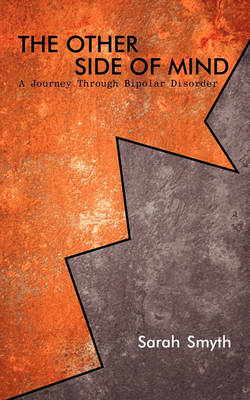The Other Side of Mind: A Journey Through Bipolar Disorder by Sarah Smyth