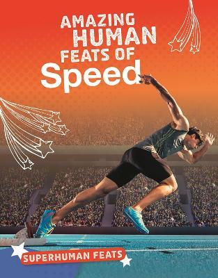 Amazing Human Feats of Speed by Debbie Vilardi