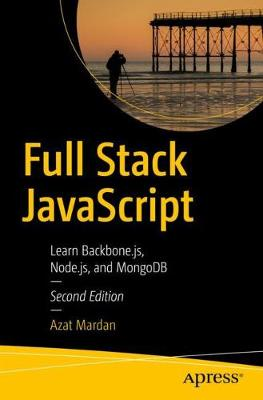 Full Stack JavaScript: Learn Backbone.js, Node.js, and MongoDB by Azat Mardan