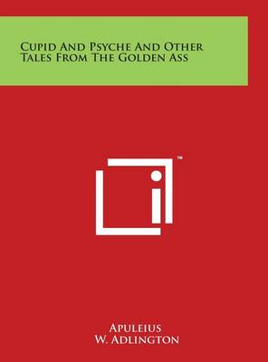 Cupid and Psyche and Other Tales from the Golden Ass by Deceased Apuleius