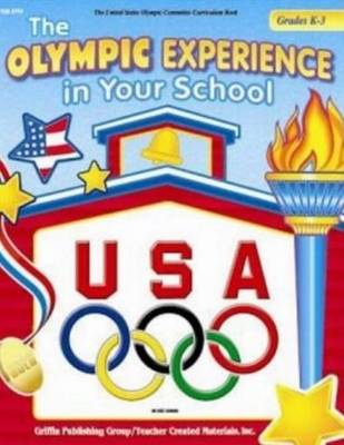 Olympic Experience in Your School Grades K-3 by United States Olympic Committee