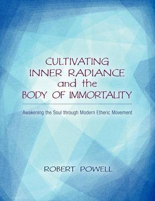 Cultivating Inner Radiance and the Body of Immortality by Robert Powell