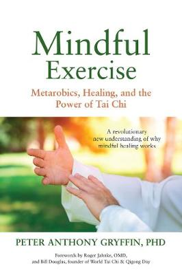Mindful Exercise by Peter Anthony Gryffin Phd