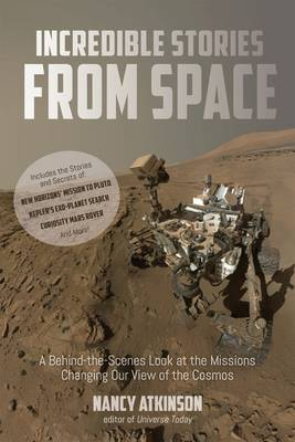 Incredible Stories from Space by Nancy Atkinson
