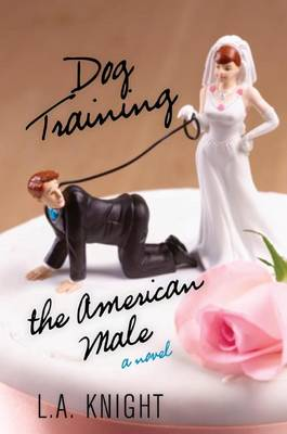 Dog Training the American Male by L. A. Knight