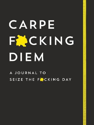 Carpe F*cking Diem: A Journal to Seize the F*cking Day by Sourcebooks
