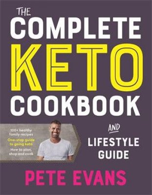 The Complete Keto Cookbook and Lifestyle Guide by Pete Evans