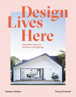 Design Lives Here: Australian interiors, furniture and lighting by Penny Craswell