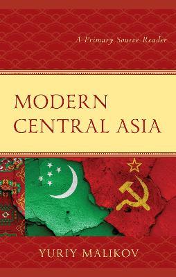 Modern Central Asia: A Primary Source Reader by Yuriy Malikov