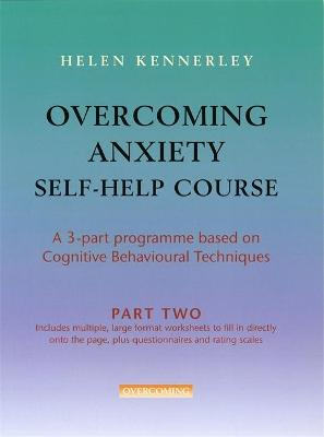 Overcoming Anxiety Self-Help Course Part 2 by Helen Kennerley