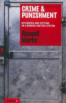 Crime & Punishment: Offenders And Victims In A Broken Justice System: Redbacks by Russell Marks