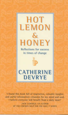 Hot Lemon and Honey: Reflections for Personal and Professional Success in Times of Change by Catherine DeVrye