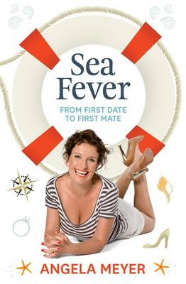 Sea Fever: From First Date to First Mate by Angela Meyer