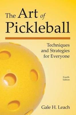 The Art of Pickleball by Gale H Leach