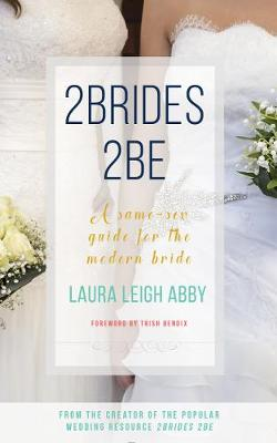 2Brides 2Be by Laura Leigh Abby