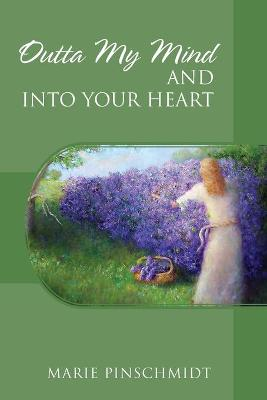 Outta My Mind and Into Your Heart by Marie Pinschmidt